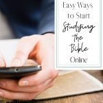 Woman holding smart phone and bible with text reading 4 Easy Ways to Start Studying the Bible Online