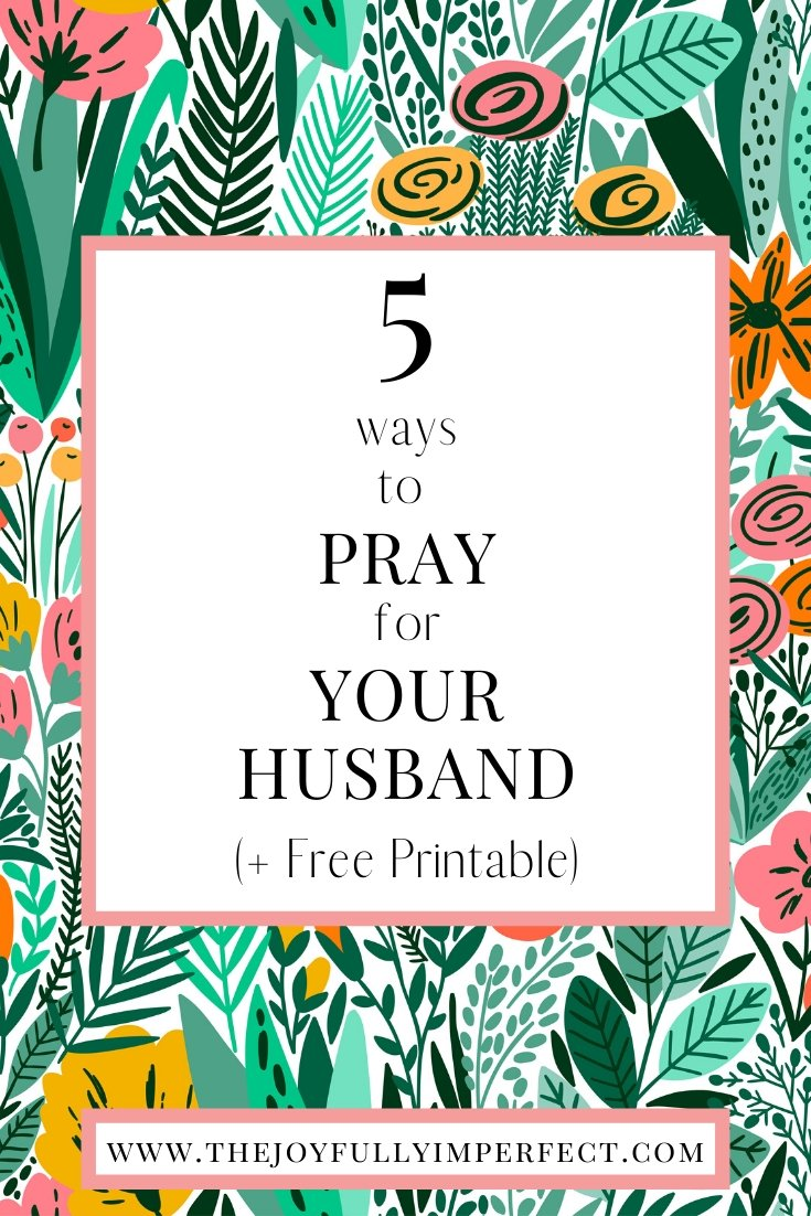 Colorful botanical graphic background with text reading 5 ways to pray for your husband plus free printable