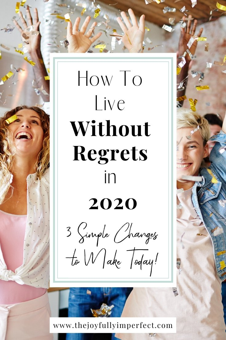 People celebrating and throwing confetti with text reading How to Make Wise Choices and Live Without Regrets in 2020 3 Simple Changes to Make Today
